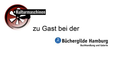 Kulturmaschinen am 3.3.2020 zu Gast bei der Büchergilde Hamburg