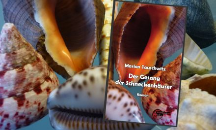 """Endlich wieder da: """"Der Gesang der Schneckenhäuser"""" von Marion Tauschwitz"""